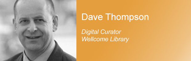 Dave Thompson - Digital Curator at Wellcome Library